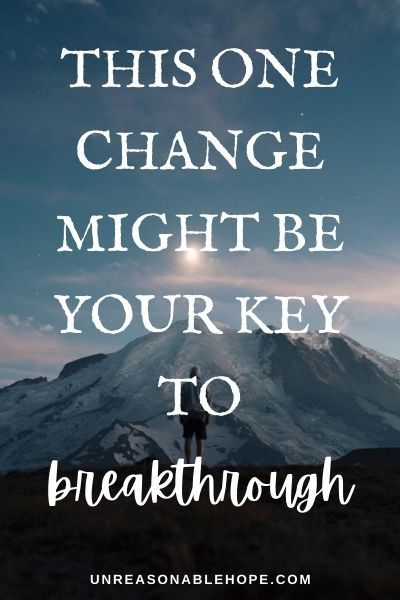 This one change in perception might be your key to breakthrough. unreasonablehope.com