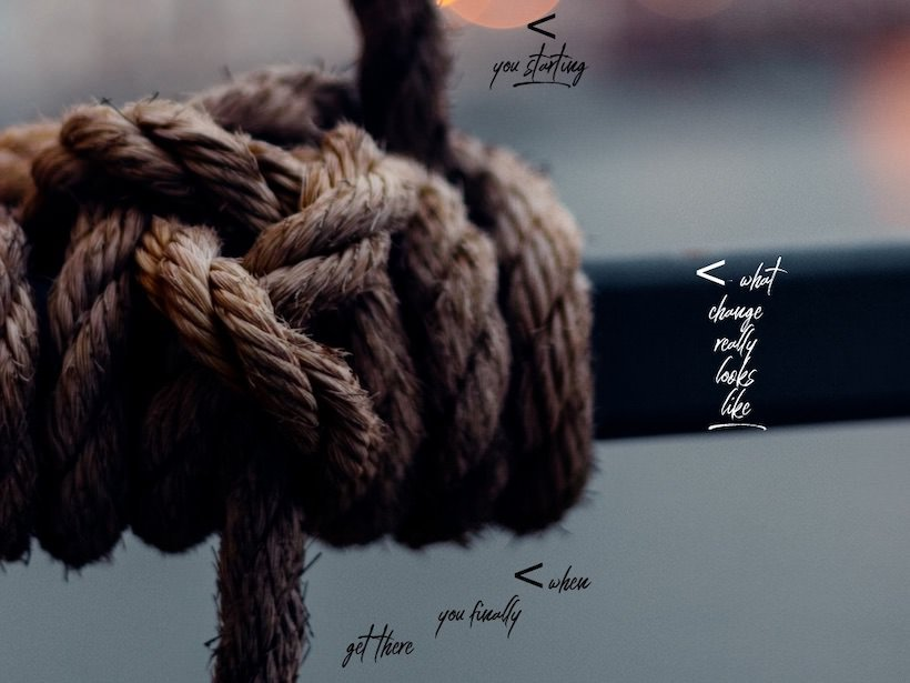a knotted rope. This is what change looks like. unreasonablehope.com