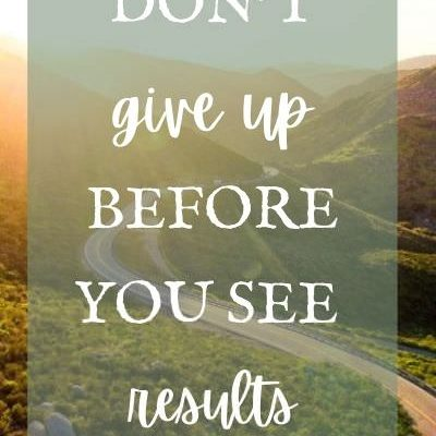 Don't Give Up Before You See Results